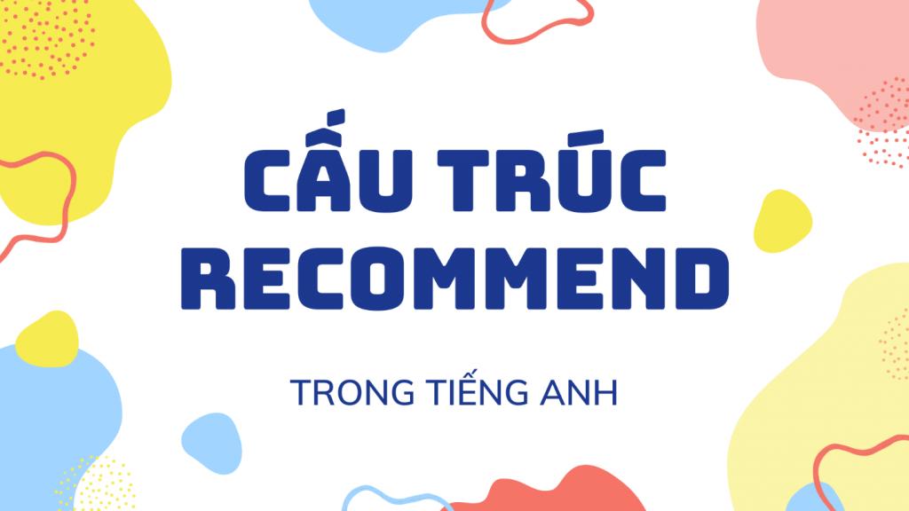 Một số cấu trúc Recommend phổ biến