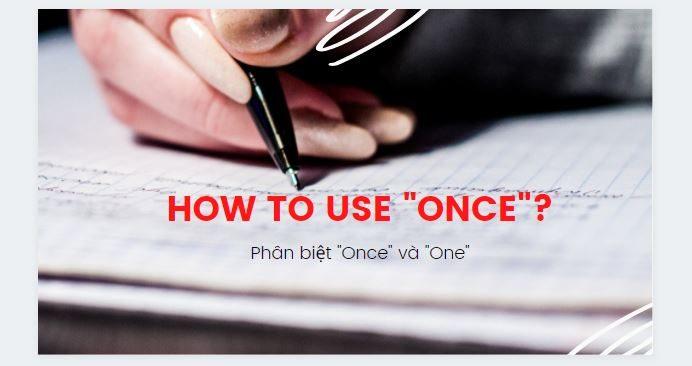 Cách dùng Once - Phân biệt cách dùng Once