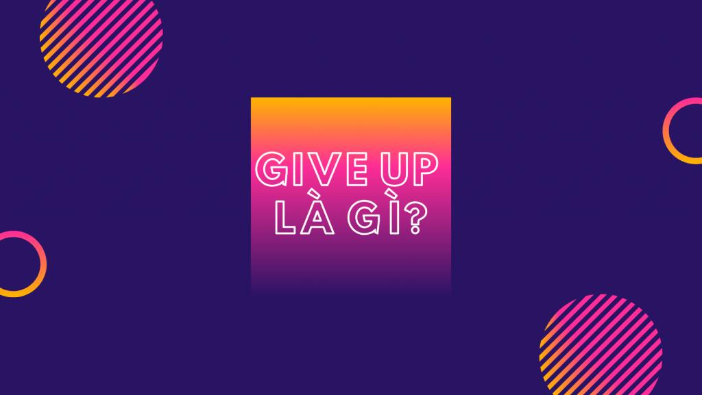 Give up Verb ing - Cấu trúc và cách dùng Give up trong Tiếng Anh