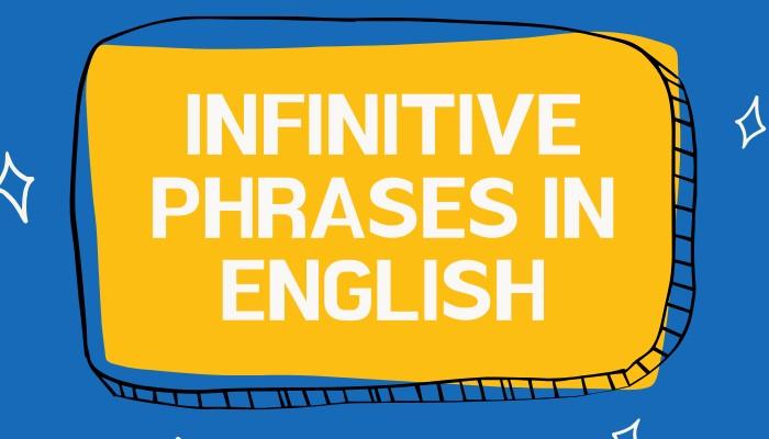 Mẹo học cụm động từ nguyên mẫu trong tiếng Anh (Infinitive phrase)