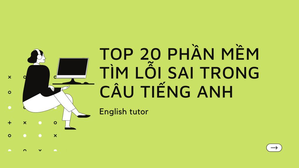 Top 20 phần mềm tìm lỗi sai trong câu tiếng Anh hiệu quả
