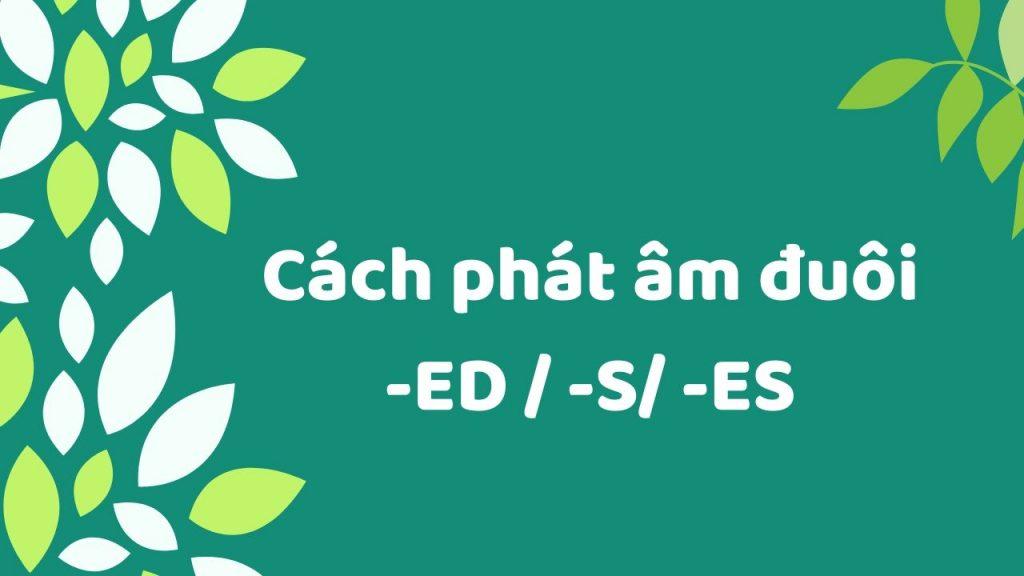 MẸO Cách phát âm ED, S, ES dễ nhớ