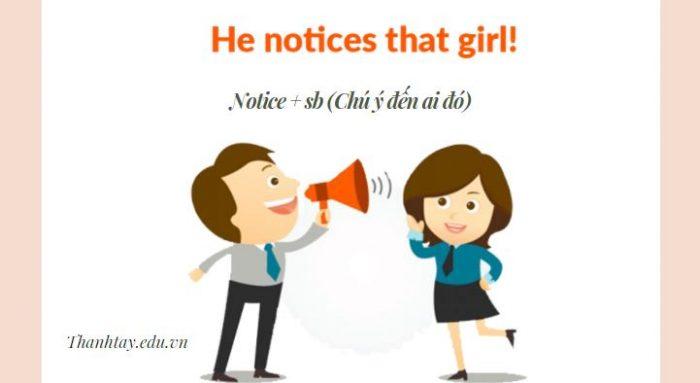 Cấu trúc Notice + sb (Chú ý đến ai đó)