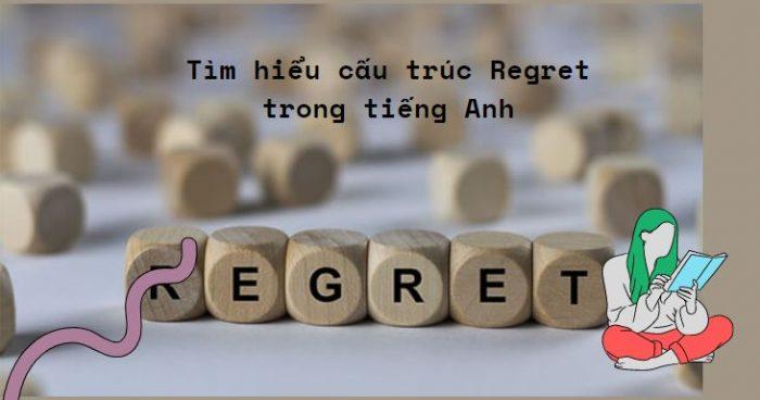 Tìm hiểu cấu trúc Regret trong tiếng Anh