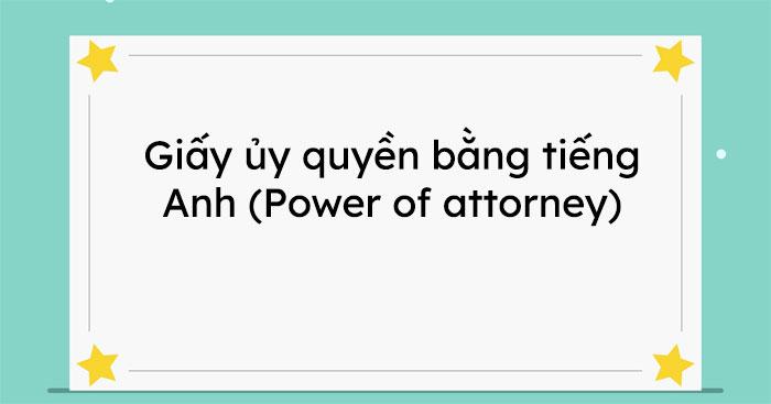 Giấy ủy quyền tiếng Anh (Power Of Attorney) - Các dạng mẫu giấy song ngữ