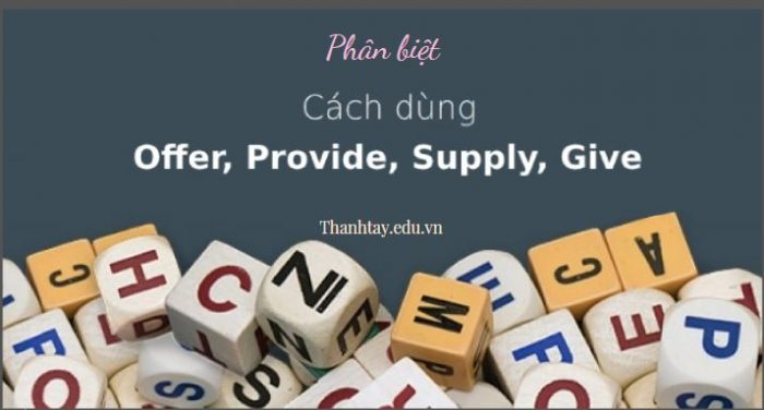 Phân biệt Provide, Offer, Supply, Give trong tiếng Anh