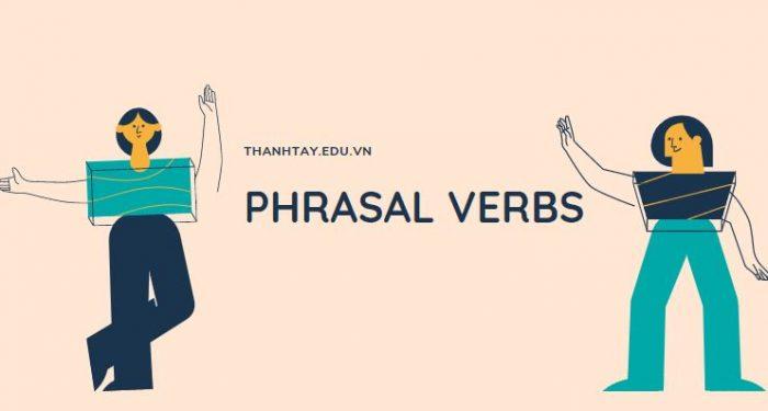 Phrasal verbs là gì? Tổng hợp từ vựng và cụm chủ đề 2021