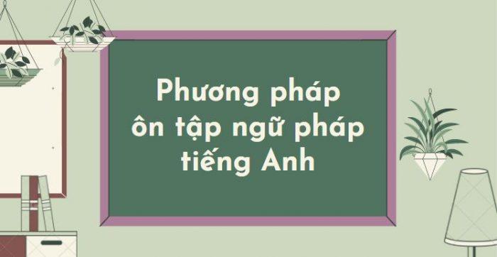 Phương pháp ôn tập ngữ pháp tiếng Anh