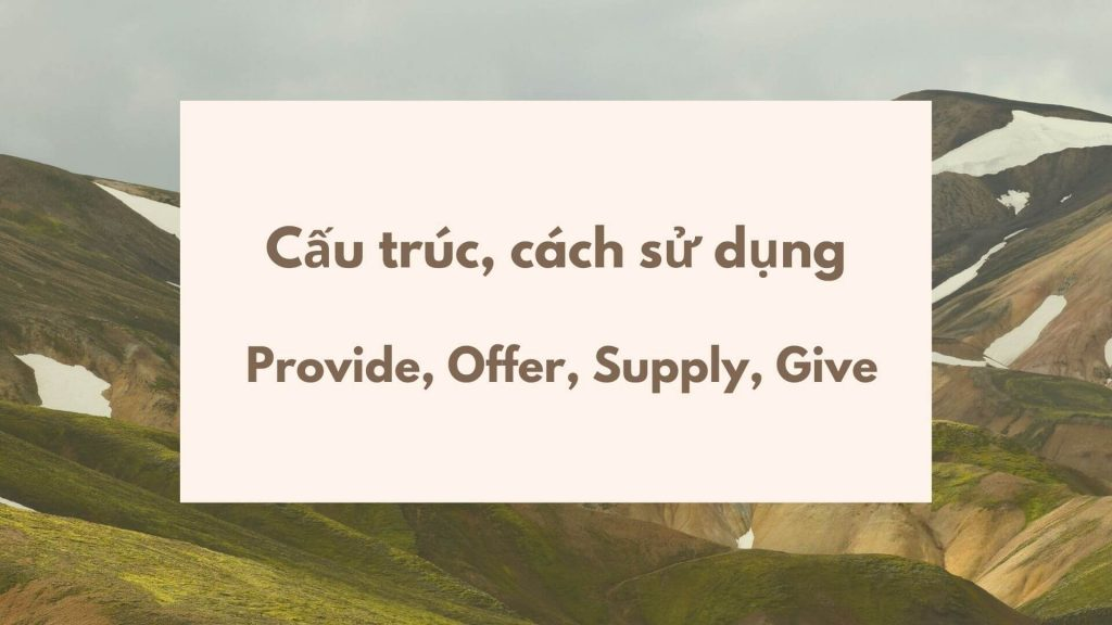 Cấu trúc Offer, Provide, Supply, Give Trong Tiếng Anh
