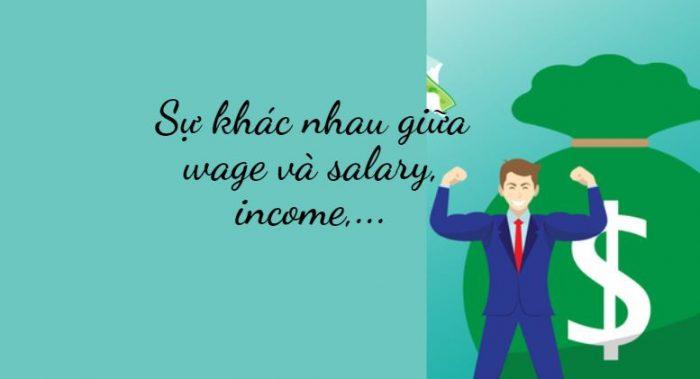 Sự khác nhau giữa wage và salary, income,...