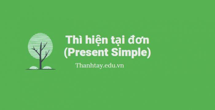 Nhớ ngay cách dùng Thì hiện tại đơn (Present Simple) chuẩn nhất