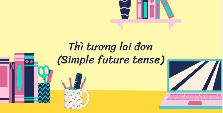 Thì tương lai đơn (Simple future tense)