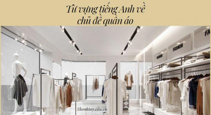Trọn bộ từ vựng tiếng Anh về chủ đề quần áo, thời trang