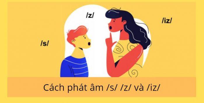 Cách phát âm /s/ /z/ và /iz/ cực chuẩn - Một số quy tắc ngữ âm cơ bản