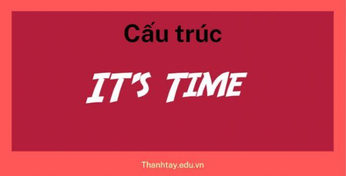 Cách dùng cấu trúc It's time trong tiếng Anh chuẩn nhất