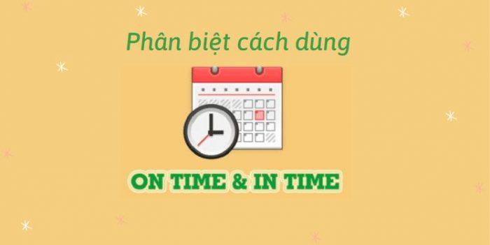 Phân biệt cách dùng On time và In time