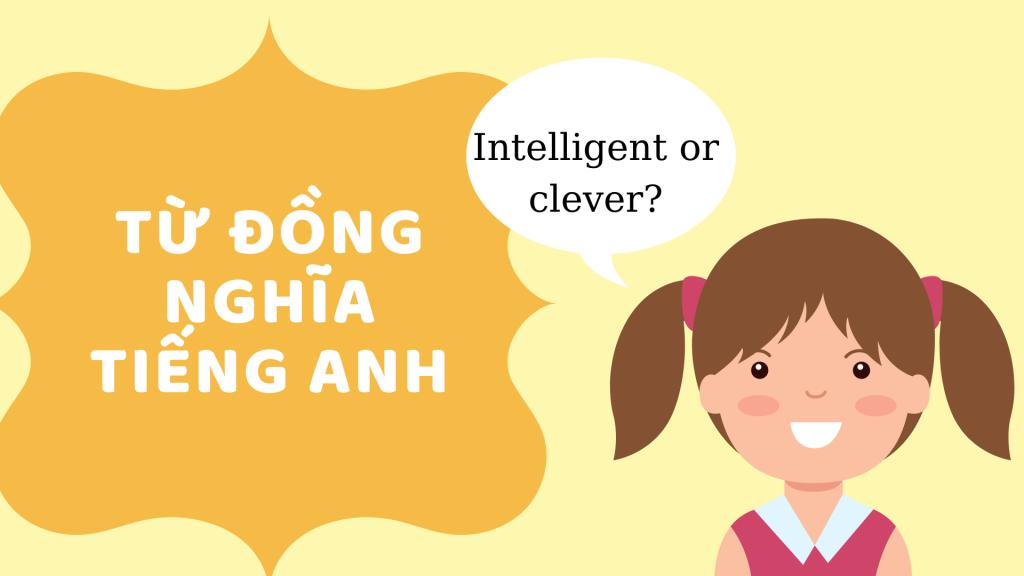 Kiến thức về từ đồng nghĩa trong tiếng Anh
