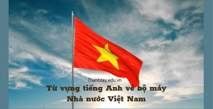 Từ vựng tiếng Anh về bộ máy Nhà nước Việt Nam