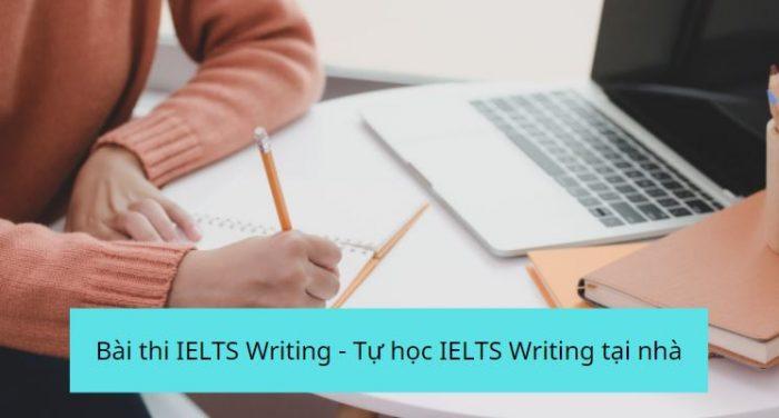 Bài thi IELTS Writing - Tự học IELTS Writing tại nhà hiệu quả