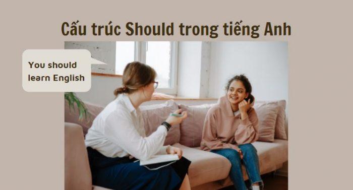 Cấu trúc Should trong tiếng Anh - Cách dùng, bài tập thực hành
