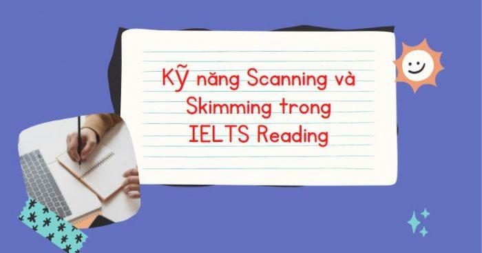 Kỹ năng Scanning và Skimming trong IELTS Reading