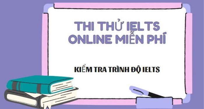 Thi thử IELTS online - Top 7 Website thi thử IELTS online miễn phí