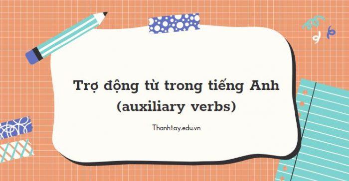 Trợ động từ trong tiếng Anh (auxiliary verbs) - Cách dùng và bài tập